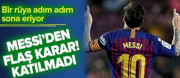 Messi'den flaş karar! Katılmadı.