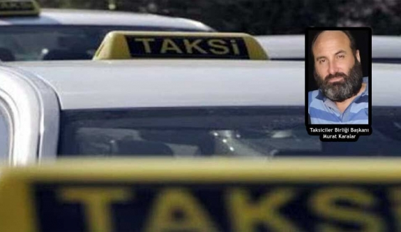 """Taksiciler Birliği Başkanı Murat Karalar: """"Taksiciye düşen payı kimseye yedirmeyeceğiz"""""""