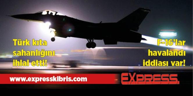 Türk kıta sahanlığını ihlal etti, F-16'lar kalktı iddiası!