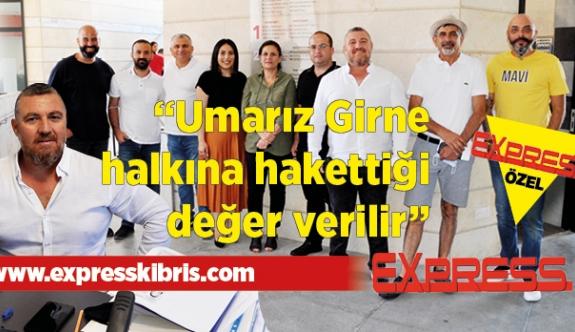 """""""Umarız Girne halkına hakettiği değer verilir"""""""